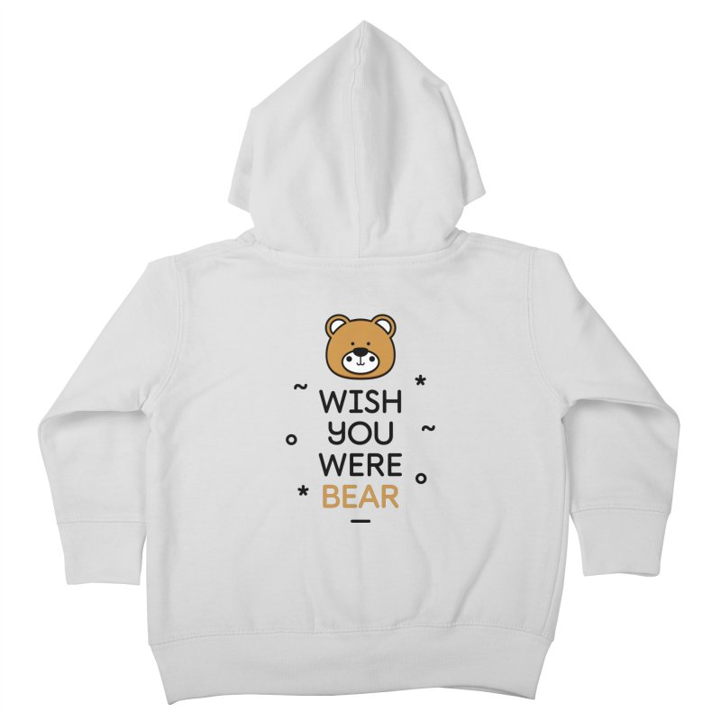 Wish You Were Bear Funny Quote T-Shirt Kids Toddler Zip-Up Hoody by MadeByBono