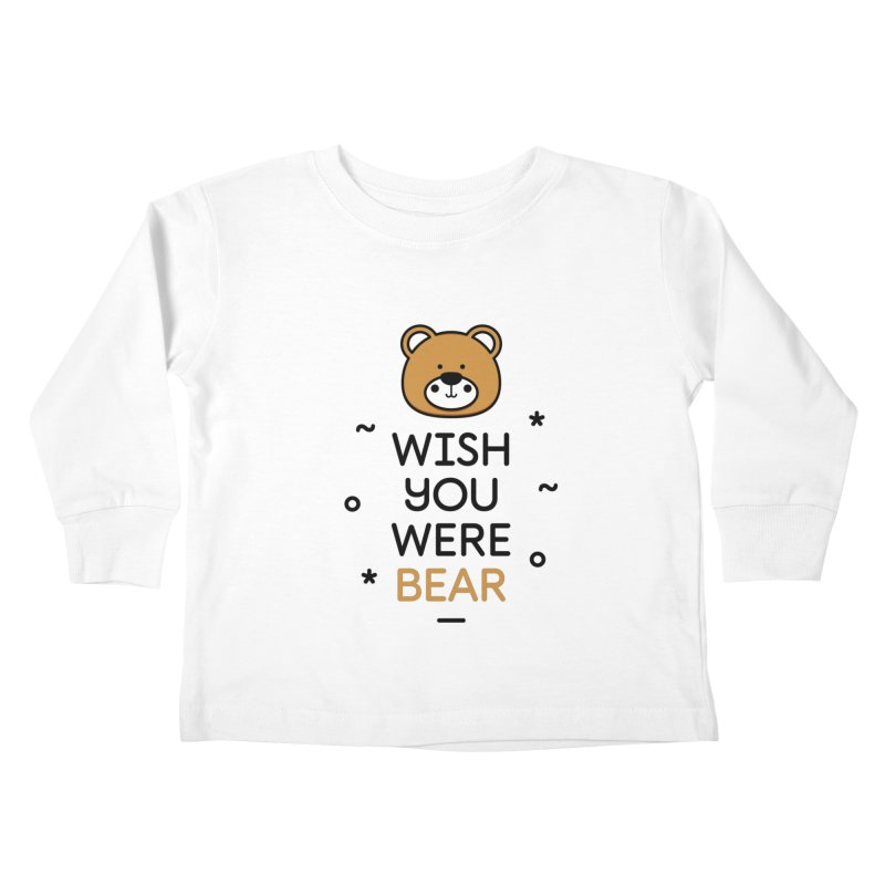 Wish You Were Bear Funny Quote T-Shirt Kids Toddler Longsleeve T-Shirt by MadeByBono