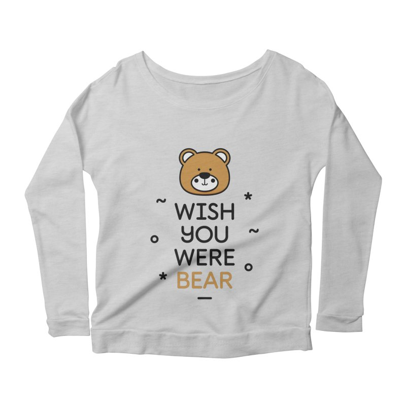 Wish You Were Bear Funny Quote T-Shirt Women's Scoop Neck Longsleeve T-Shirt by MadeByBono