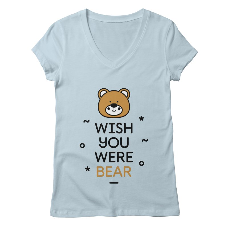 Wish You Were Bear Funny Quote T-Shirt Women's Regular V-Neck by MadeByBono