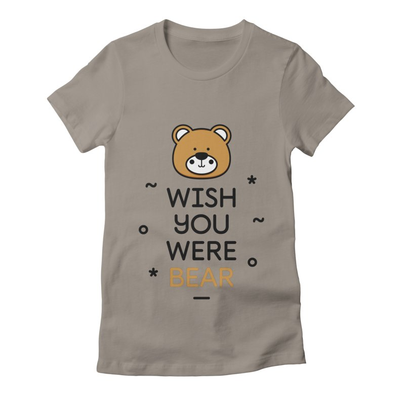 Wish You Were Bear Funny Quote T-Shirt Women's Fitted T-Shirt by MadeByBono