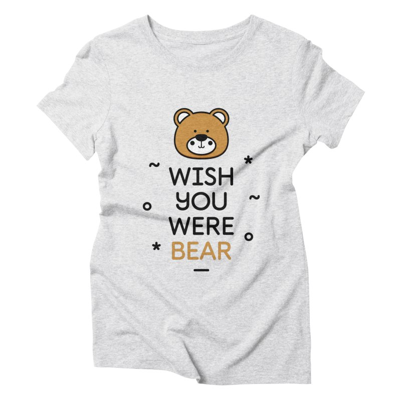 Wish You Were Bear Funny Quote T-Shirt Women's Triblend T-Shirt by MadeByBono