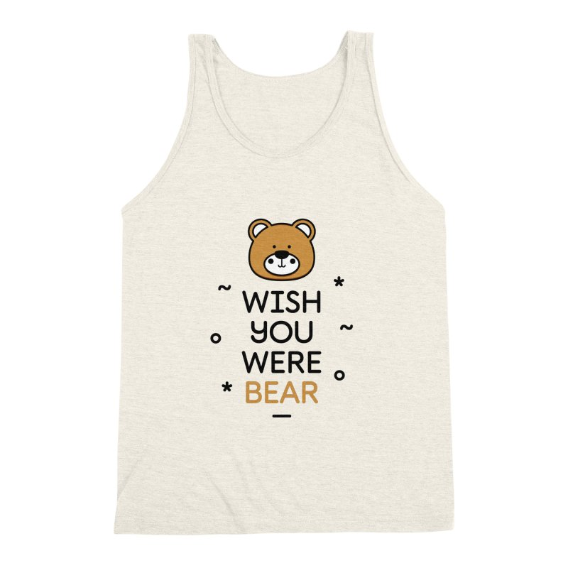 Wish You Were Bear Funny Quote T-Shirt Men's Triblend Tank by MadeByBono