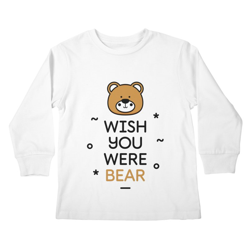 Wish You Were Bear Funny Quote T-Shirt Kids Longsleeve T-Shirt by MadeByBono