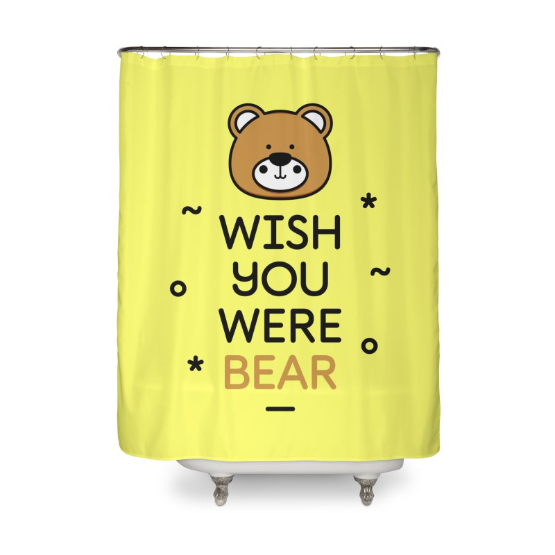Wish You Were Bear Funny Quote T-Shirt Home Shower Curtain by MadeByBono