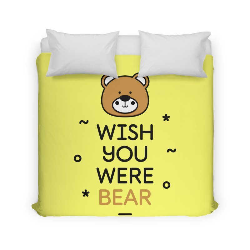 Wish You Were Bear Funny Quote T-Shirt Home Duvet by MadeByBono
