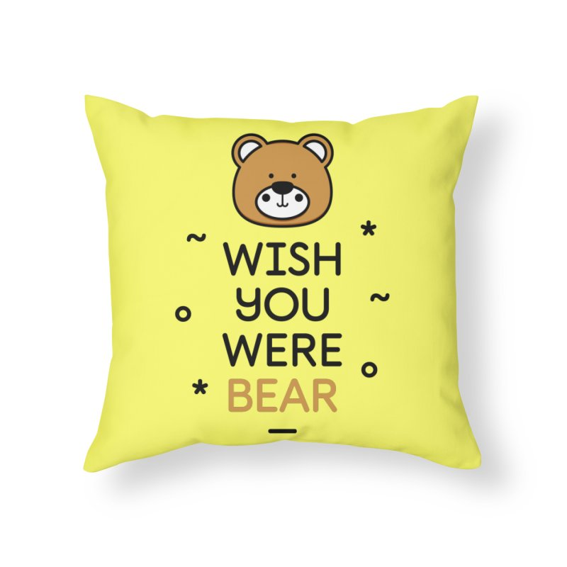 Wish You Were Bear Funny Quote T-Shirt Home Throw Pillow by MadeByBono