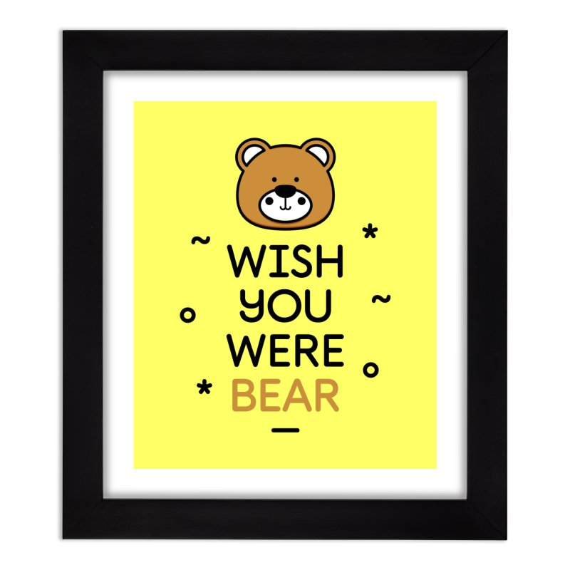 Wish You Were Bear Funny Quote T-Shirt Home Framed Fine Art Print by Made By Bono