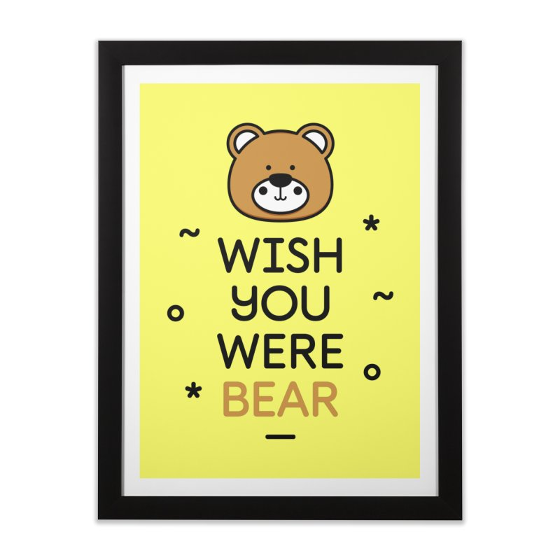Wish You Were Bear Funny Quote T-Shirt Home Framed Fine Art Print by MadeByBono