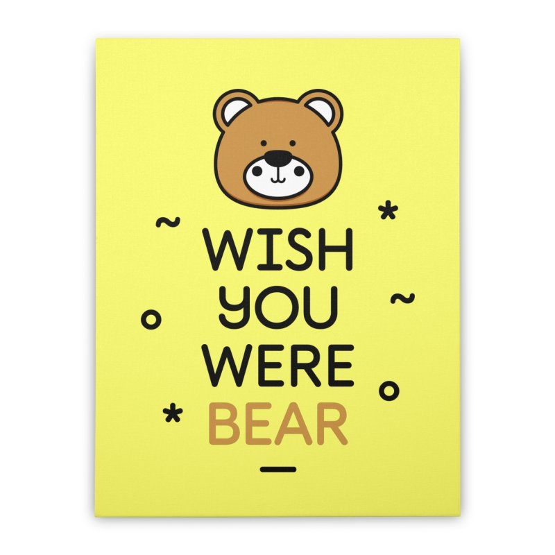 Wish You Were Bear Funny Quote T-Shirt Home Stretched Canvas by MadeByBono