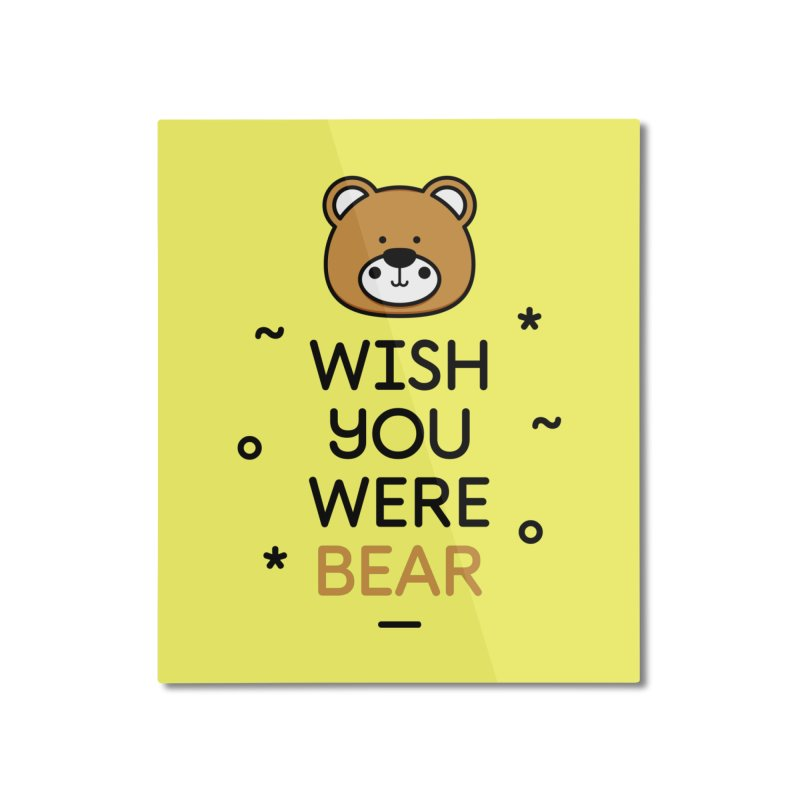 Wish You Were Bear Funny Quote T-Shirt Home Mounted Aluminum Print by MadeByBono