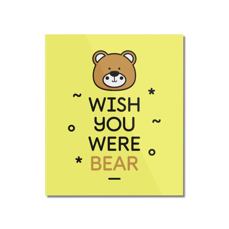 Wish You Were Bear Funny Quote T-Shirt Home Mounted Acrylic Print by MadeByBono