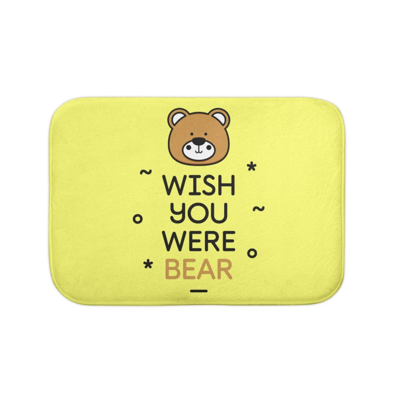 Wish You Were Bear Funny Quote T-Shirt Home Bath Mat by MadeByBono