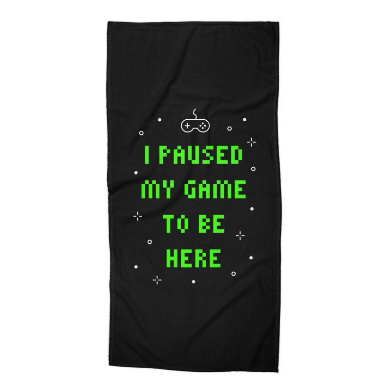 I Paused My Game To Be Here T-shirt Accessories Beach Towel by MadeByBono