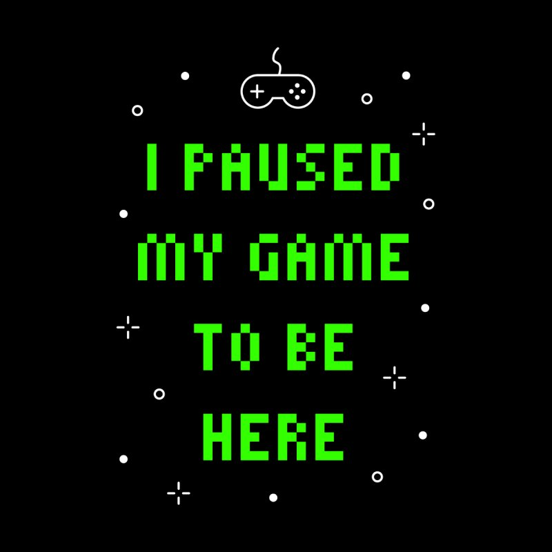 I Paused My Game To Be Here T-shirt Accessories Phone Case by Made By Bono