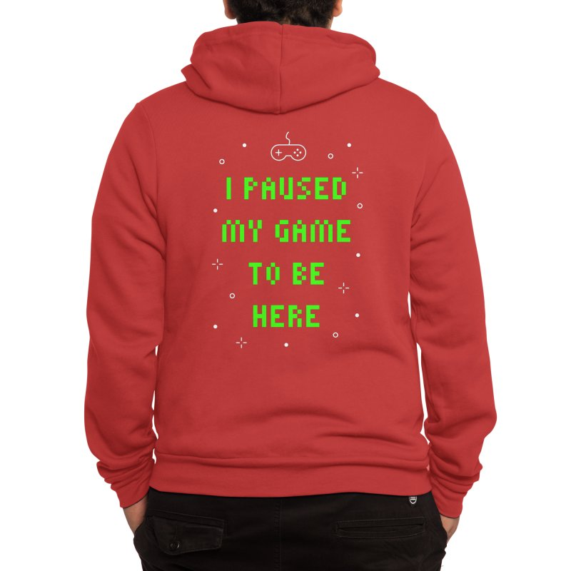 I Paused My Game To Be Here T-shirt Men's Zip-Up Hoody by Made By Bono