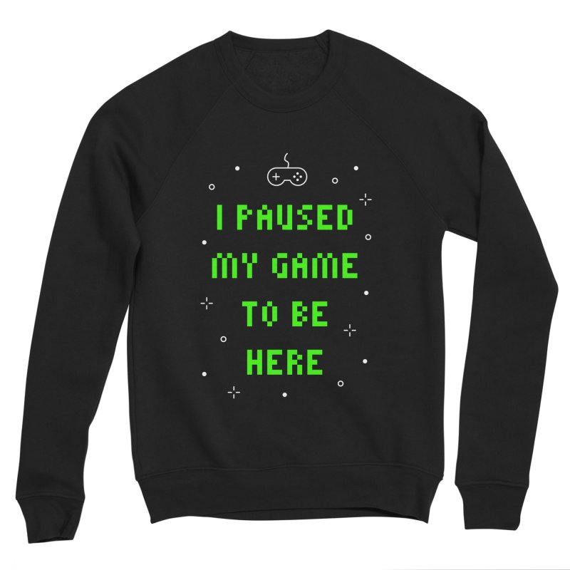 I Paused My Game To Be Here T-shirt Women's Sponge Fleece Sweatshirt by MadeByBono