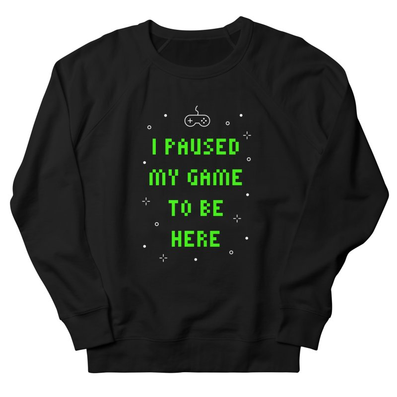 I Paused My Game To Be Here T-shirt in Men's French Terry Sweatshirt Black by MadeByBono