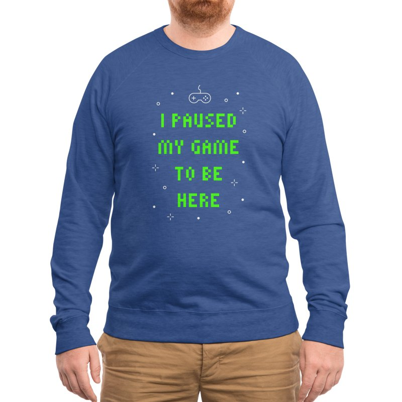 I Paused My Game To Be Here T-shirt Men's Sweatshirt by Made By Bono