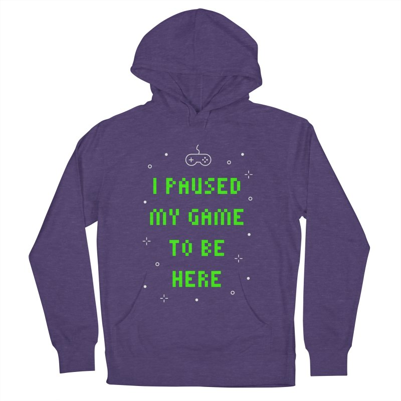 I Paused My Game To Be Here T-shirt Women's French Terry Pullover Hoody by MadeByBono