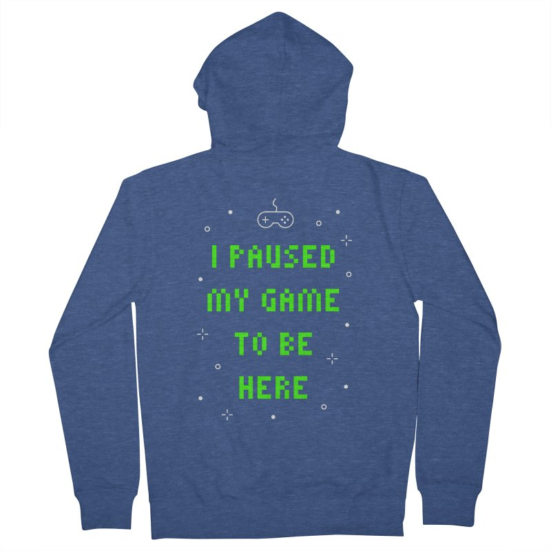I Paused My Game To Be Here T-shirt Women's French Terry Zip-Up Hoody by MadeByBono