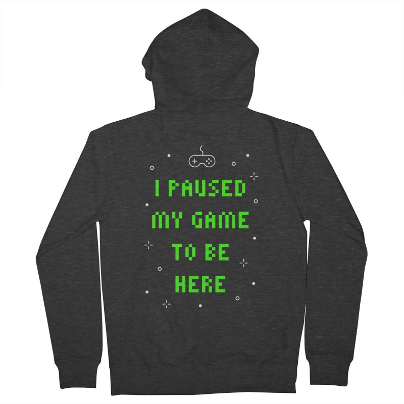 I Paused My Game To Be Here T-shirt Men's French Terry Zip-Up Hoody by MadeByBono
