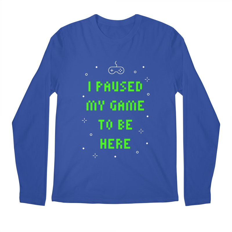 I Paused My Game To Be Here T-shirt Men's Regular Longsleeve T-Shirt by MadeByBono