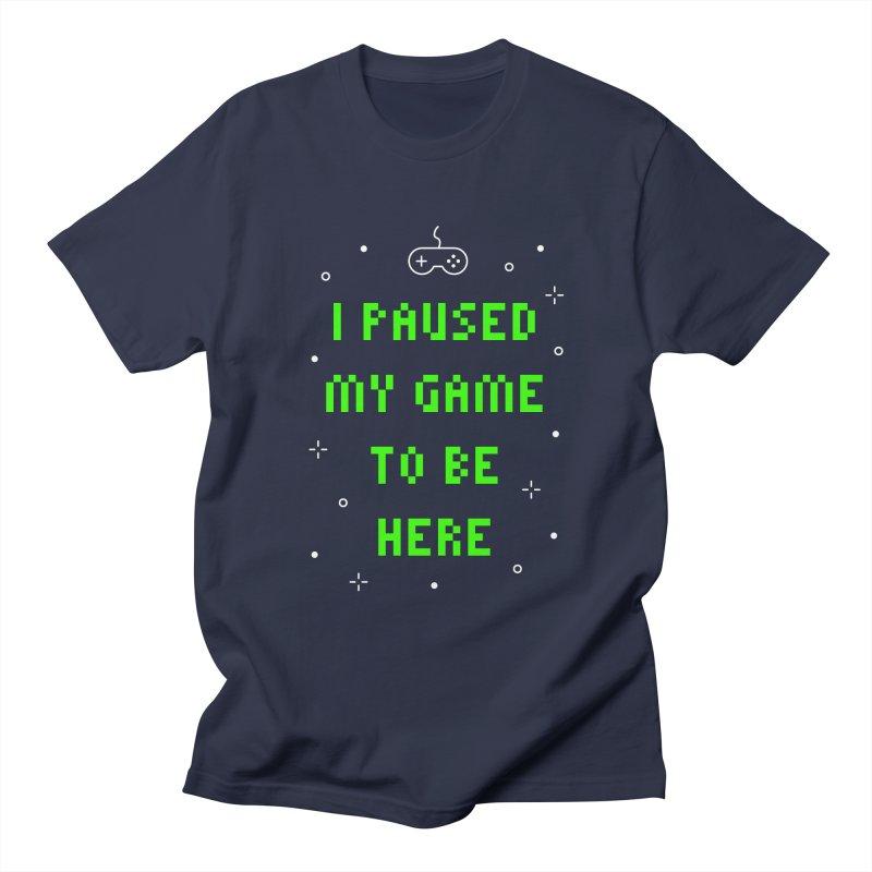 I Paused My Game To Be Here T-shirt Women's Regular Unisex T-Shirt by MadeByBono