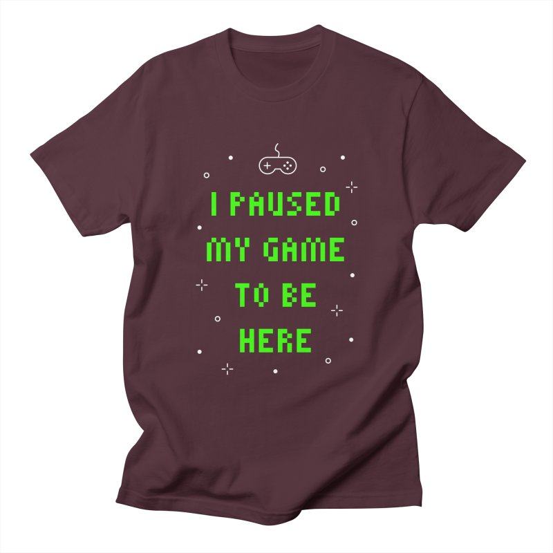 I Paused My Game To Be Here T-shirt Women's Regular Unisex T-Shirt by MadeByBono