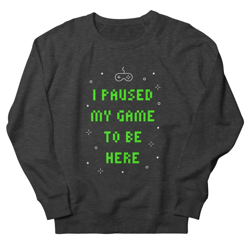 I Paused My Game To Be Here T-shirt Men's French Terry Sweatshirt by MadeByBono