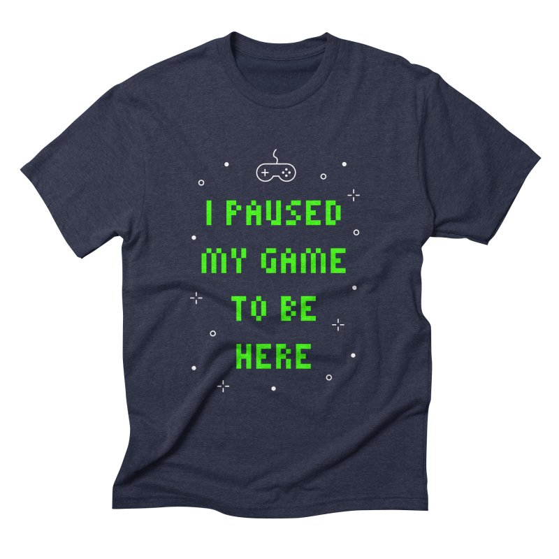 I Paused My Game To Be Here T-shirt Men's Triblend T-Shirt by MadeByBono
