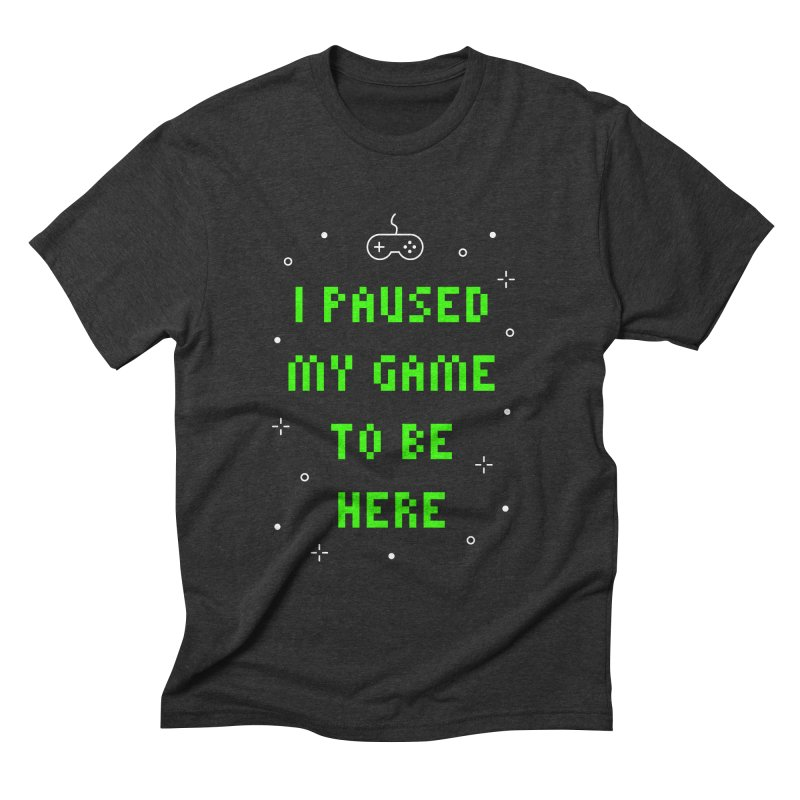 I Paused My Game To Be Here T-shirt Men's T-Shirt by Made By Bono