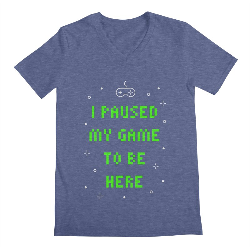 I Paused My Game To Be Here T-shirt Men's Regular V-Neck by MadeByBono