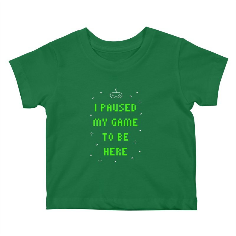 I Paused My Game To Be Here T-shirt Kids Baby T-Shirt by MadeByBono
