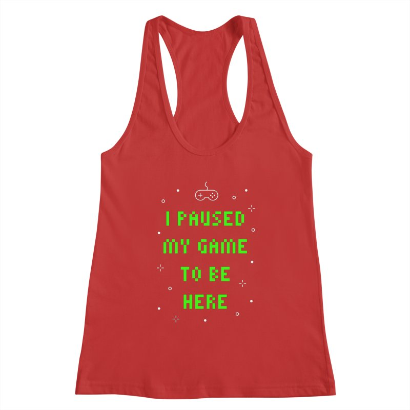 I Paused My Game To Be Here T-shirt Women's Tank by MadeByBono