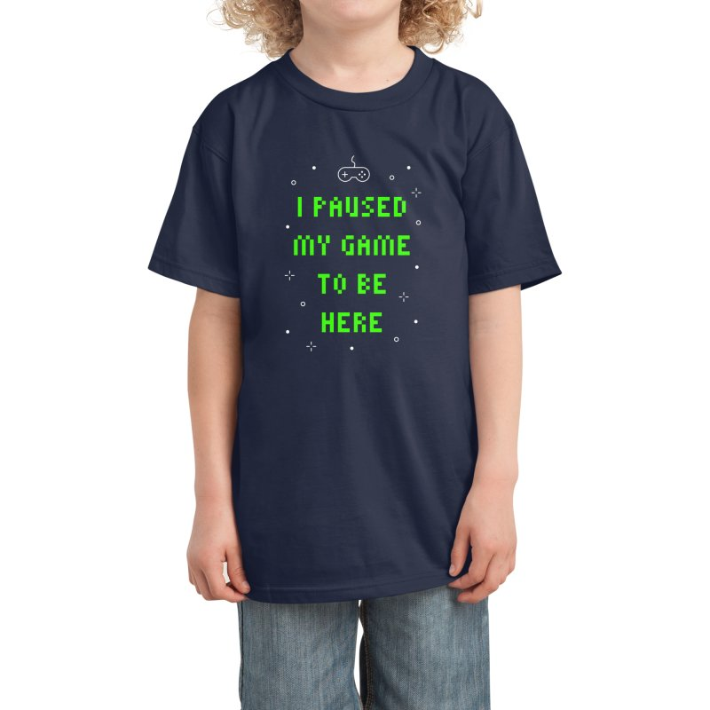 I Paused My Game To Be Here T-shirt Kids T-Shirt by Made By Bono