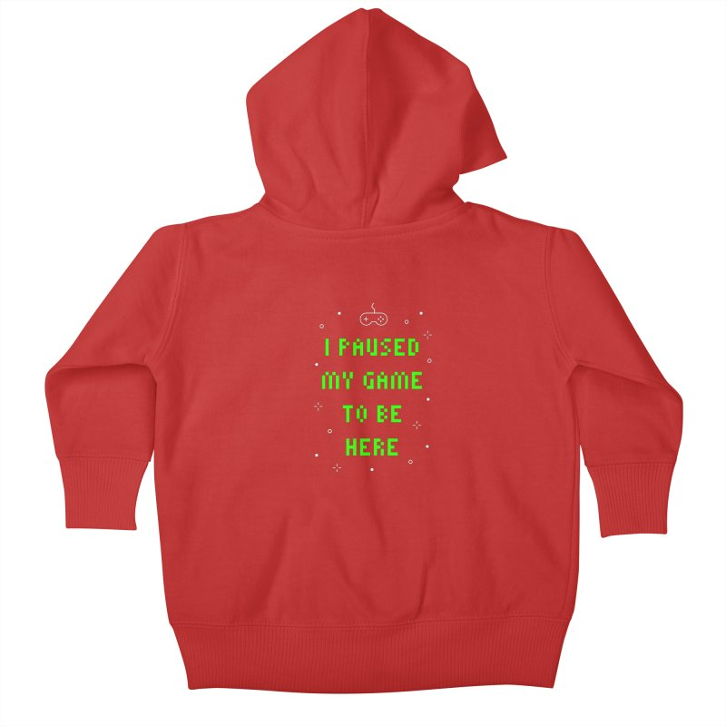 I Paused My Game To Be Here T-shirt Kids Baby Zip-Up Hoody by MadeByBono