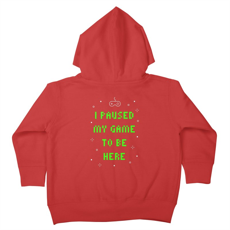 I Paused My Game To Be Here T-shirt Kids Toddler Zip-Up Hoody by Made By Bono
