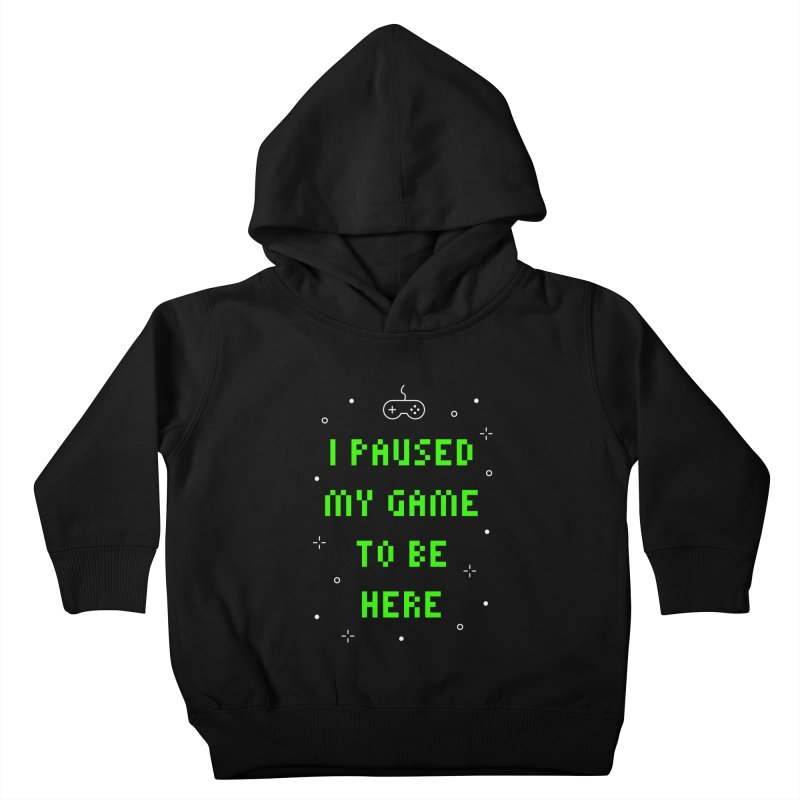 I Paused My Game To Be Here T-shirt Kids Toddler Pullover Hoody by Made By Bono