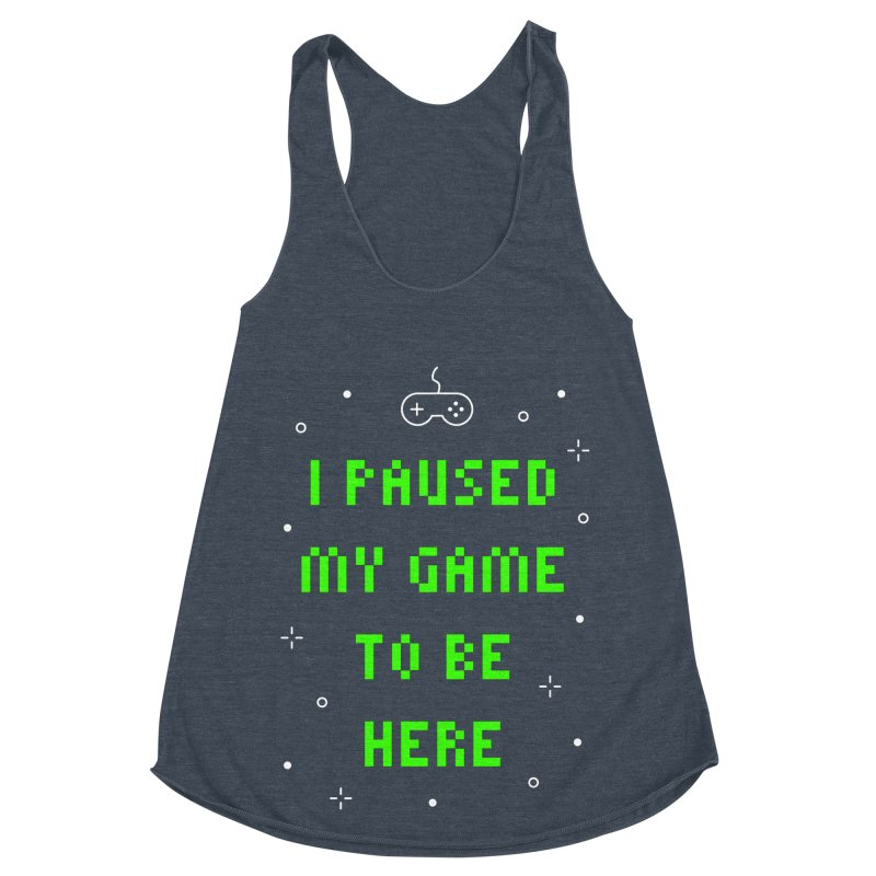 I Paused My Game To Be Here T-shirt Women's Racerback Triblend Tank by MadeByBono