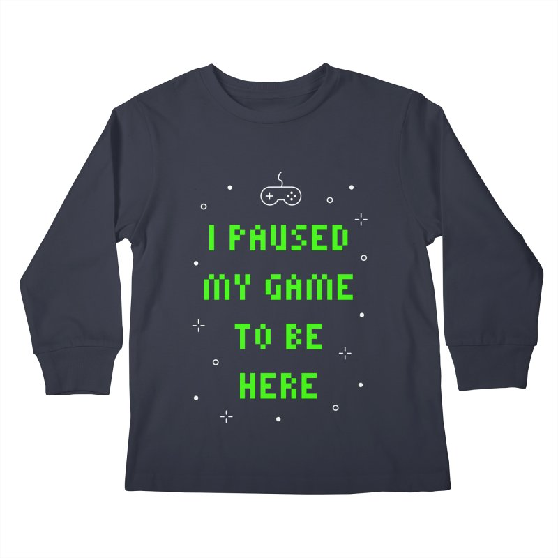 I Paused My Game To Be Here T-shirt Kids Longsleeve T-Shirt by Made By Bono