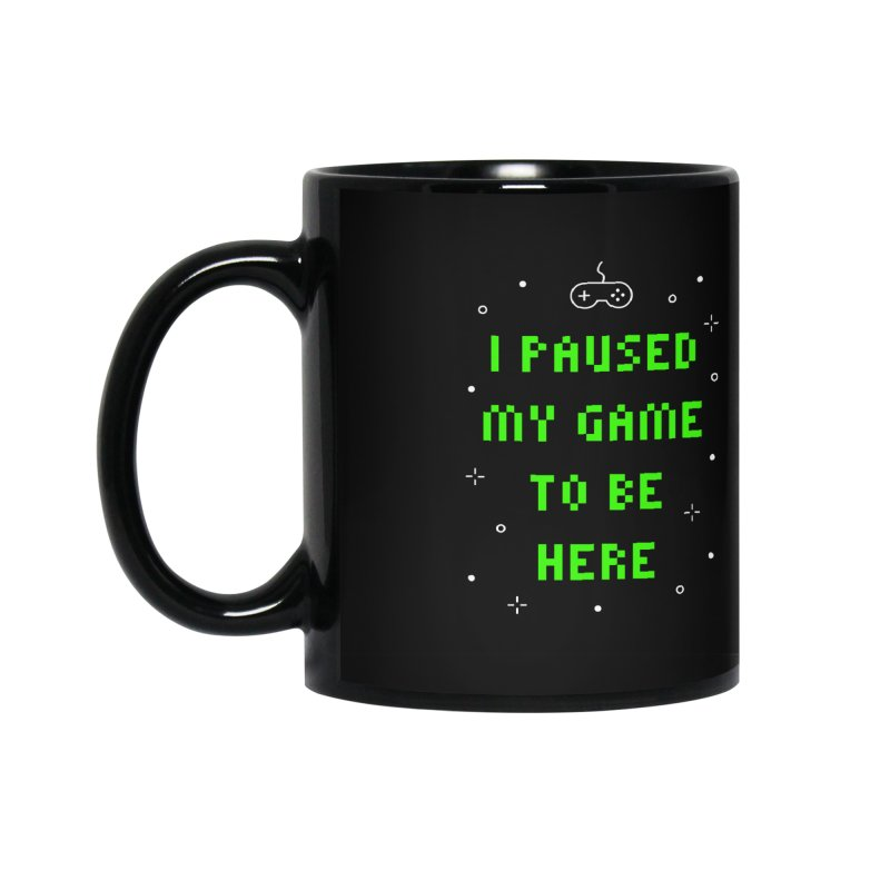I Paused My Game To Be Here T-shirt Accessories Mug by Made By Bono