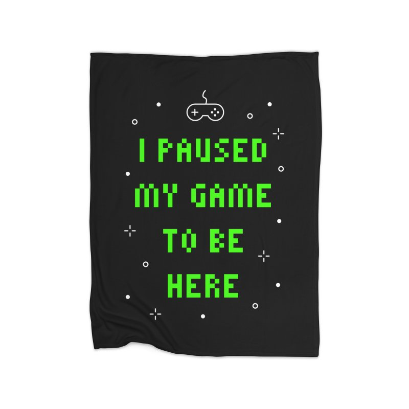 I Paused My Game To Be Here T-shirt Home Blanket by Made By Bono