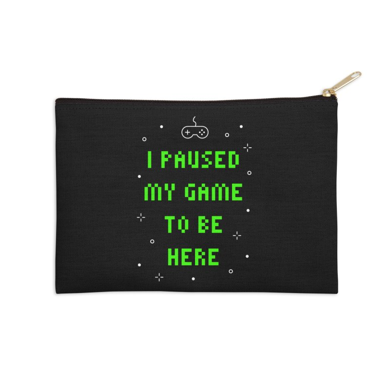 I Paused My Game To Be Here T-shirt Accessories Zip Pouch by Made By Bono