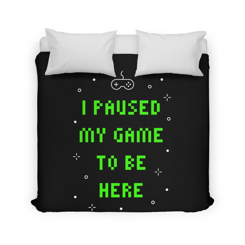 I Paused My Game To Be Here T-shirt Home Duvet by Made By Bono