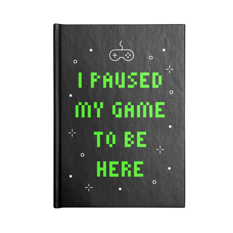I Paused My Game To Be Here T-shirt Accessories Notebook by Made By Bono