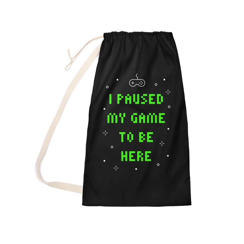 I Paused My Game To Be Here T-shirt Accessories Laundry Bag Bag by MadeByBono