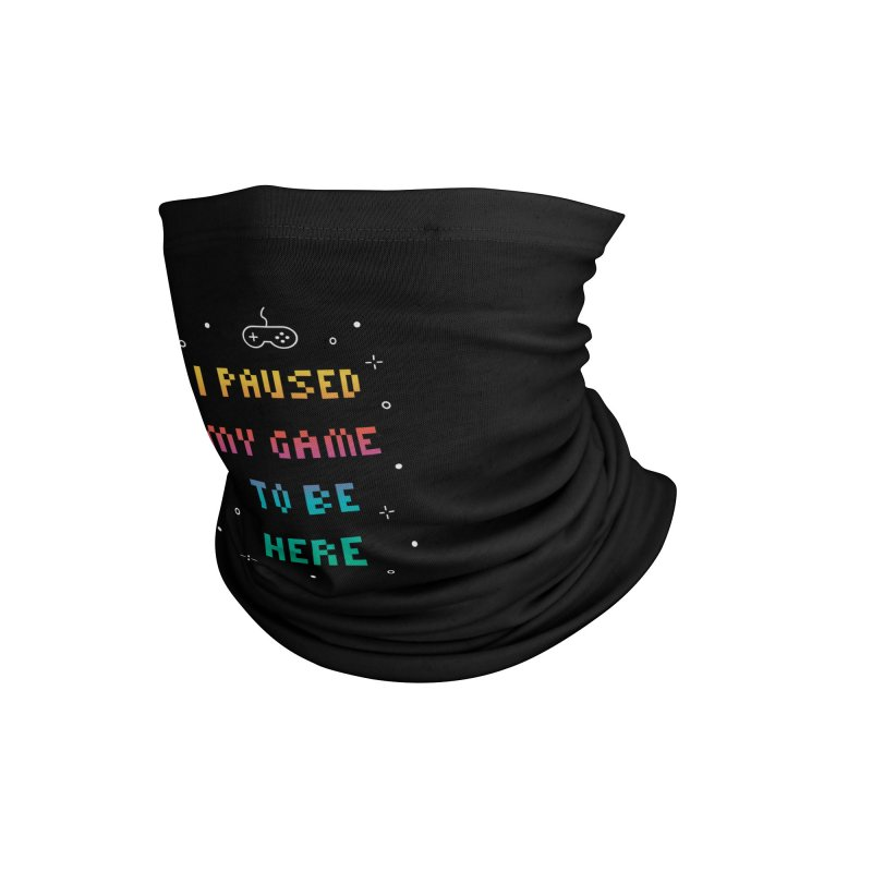 I Paused My Game To Be Here T-shirt Accessories Neck Gaiter by Made By Bono