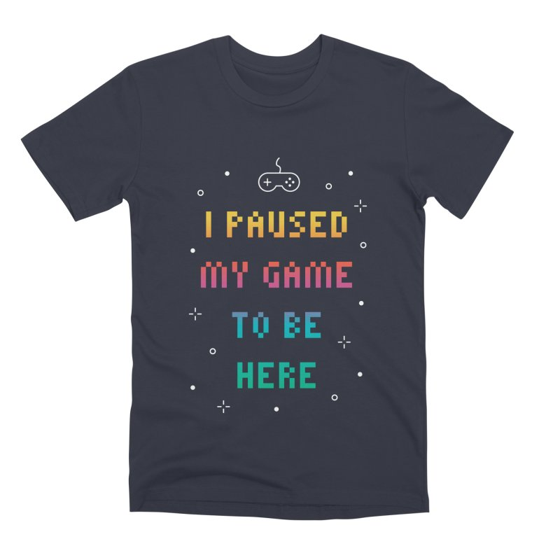 I Paused My Game To Be Here T-shirt Men's Premium T-Shirt by MadeByBono