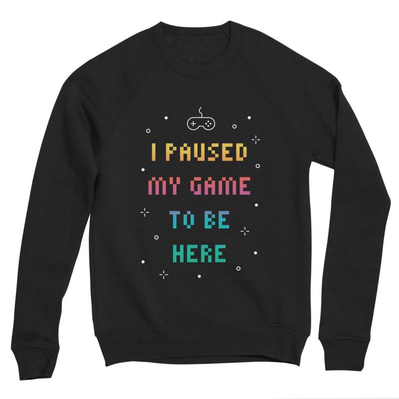 I Paused My Game To Be Here T-shirt Women's Sponge Fleece Sweatshirt by MadeByBono